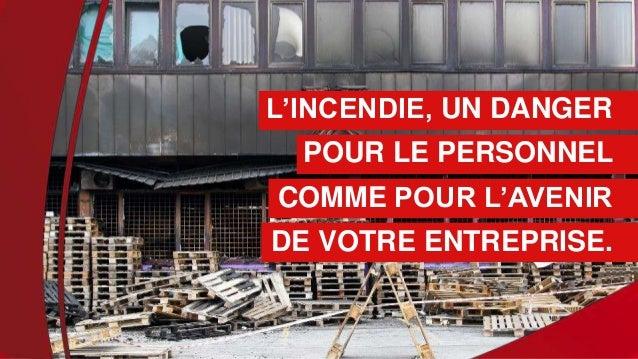 1 L'INCENDIE, UN DANGER POUR LE PERSONNEL COMME POUR L'AVENIR DE VOTRE ENTREPRISE.