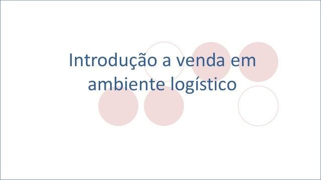 Introdução a venda em ambiente logístico