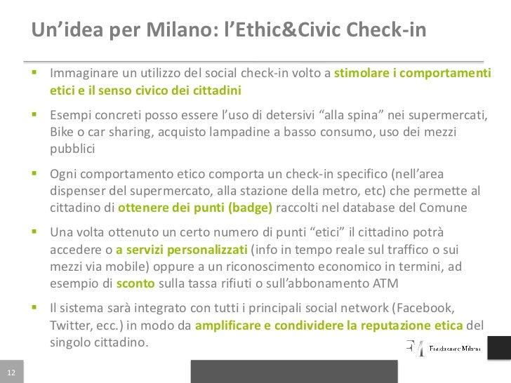 Un'idea per Milano: l'Ethic&Civic Check-in      Immaginare un utilizzo del social check-in volto a stimolare i comportame...