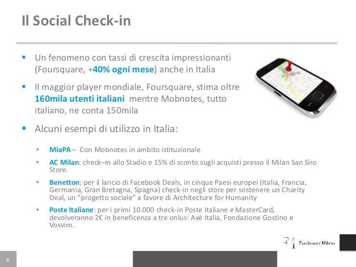Il Social Check-in     Un fenomeno con tassi di crescita impressionanti      (Foursquare, +40% ogni mese) anche in Italia...