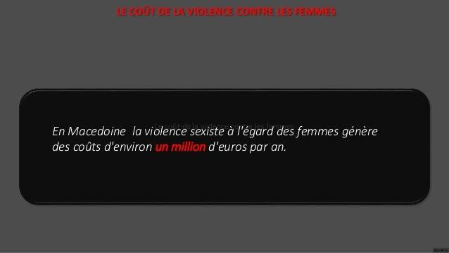 Le coût de la violence contre les femmes En Macedoine la violence sexiste à l'égard des femmes génère des coûts d'environ ...