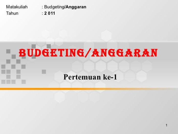 Budgeting/ANGGARAN  Pertemuan ke-1 Matakuliah : Budgeting /Anggaran Tahun :  2 011