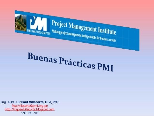 Ing° ADM. CIP Paul Villacorta, MBA, PMP Paul.villacorta@pmi.org.pe http://ingpaulvillacorta.blogspot.com 999-298-705