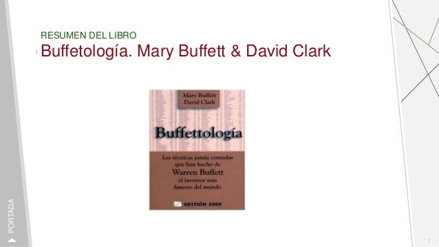RESUMEN DEL LIBRO Buffetolog�a. Mary Buffett & David Clark 1 PORTADA
