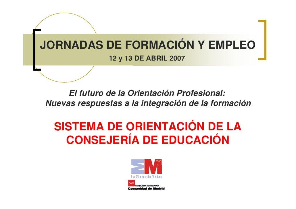 JORNADAS DE FORMACIÓN Y EMPLEO                12 y 13 DE ABRIL 2007          El futuro de la Orientación Profesional: Nuev...