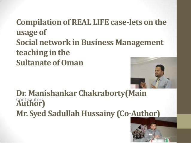 Compilation of REAL LIFE case-lets on the usage of Social network in Business Management teaching in the Sultanate of Oman...