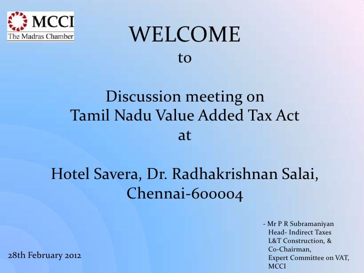WELCOME                             to                   Discussion meeting on               Tamil Nadu Value Added Tax Ac...