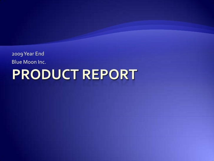 2009 Year End<br />Blue Moon Inc.<br />Product Report<br />