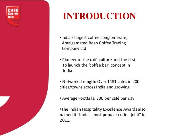 • India's largest coffee conglomerate, Amalgamated Bean Coffee Trading Company Ltd • Pioneer of the café culture and the f...