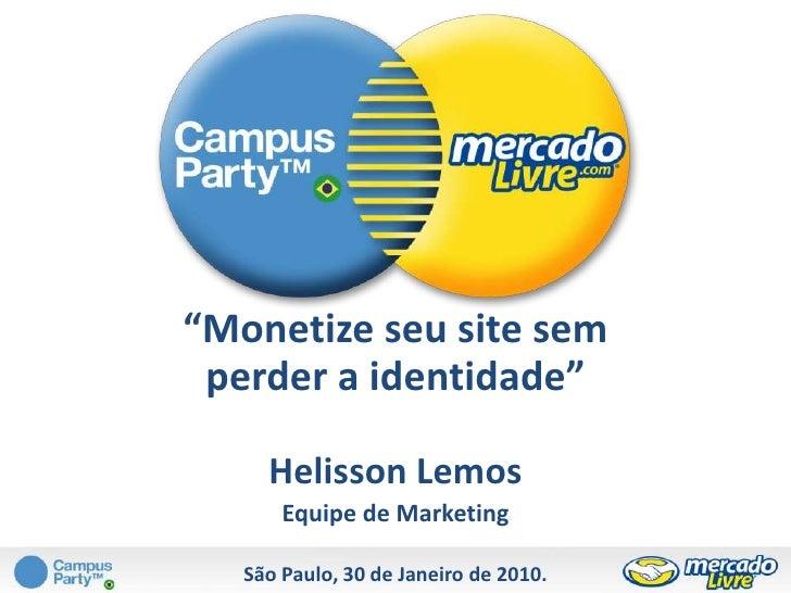 """""""Monetize seu site sem perder a identidade""""<br />Helisson Lemos<br />Equipe de Marketing<br />São Paulo, 30 de Janeiro de ..."""