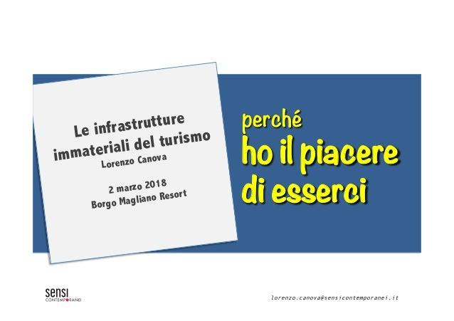 perché ho il piacere di esserci lorenzo.canova@sensicontemporanei.it Le infrastrutture immateriali del turismo Lorenzo Can...