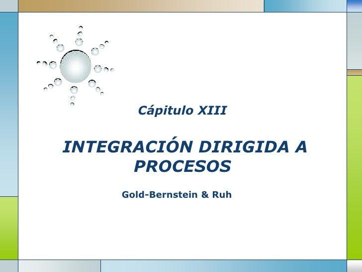 CápituloXIII INTEGRACIÓN DIRIGIDA A PROCESOS<br />Gold-Bernstein & Ruh<br />