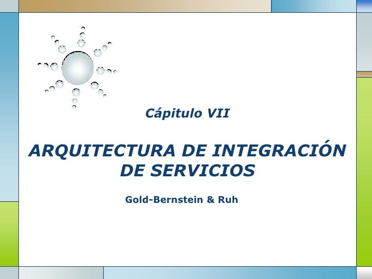 Cápitulo VIIARQUITECTURA DE INTEGRACIÓN DE SERVICIOS<br />Gold-Bernstein & Ruh<br />