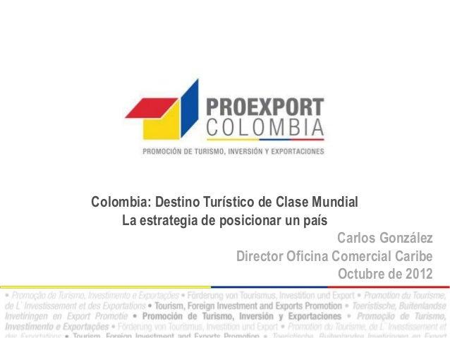 Colombia: Destino Turístico de Clase Mundial    La estrategia de posicionar un país                                       ...