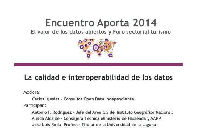 Encuentro Aporta 2014 El valor de los datos abiertos y Foro sectorial turismo La calidad e interoperabilidad de los datos ...