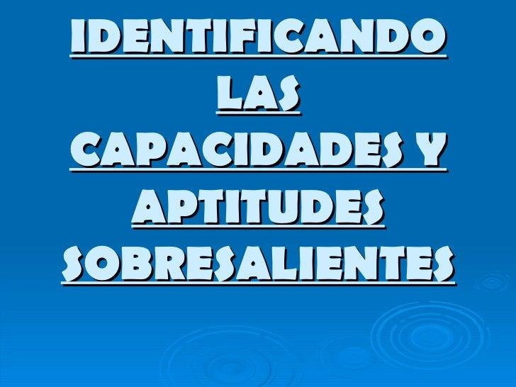 IDENTIFICANDO LAS CAPACIDADES Y APTITUDES SOBRESALIENTES