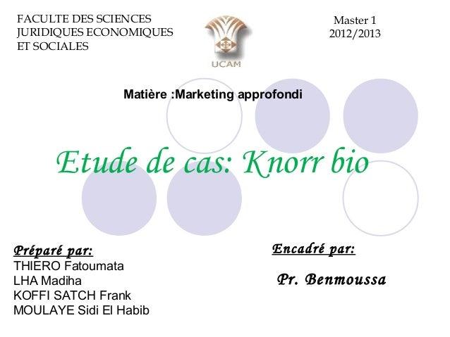 Etude de cas: Knorr bio Encadré par: Pr. Benmoussa Préparé par: THIERO Fatoumata LHA Madiha KOFFI SATCH Frank MOULAYE Sidi...