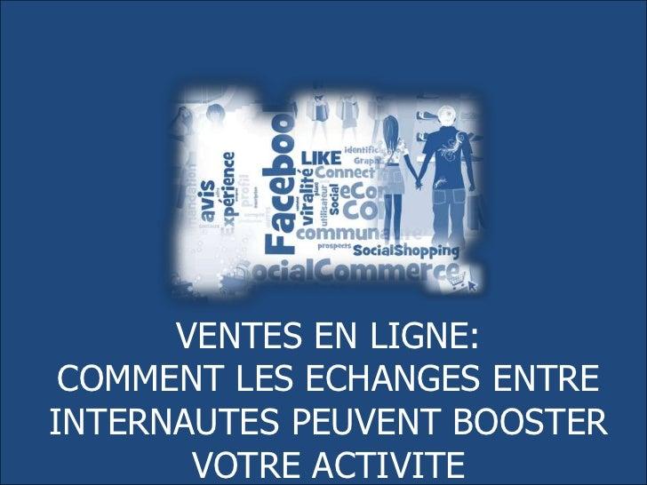 VENTES EN LIGNE:<br />COMMENT LES ECHANGES ENTRE INTERNAUTES PEUVENT BOOSTER VOTRE ACTIVITE<br />