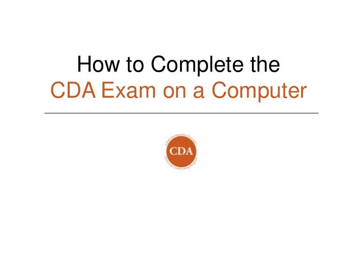 How to Complete theCDA Exam on a Computer