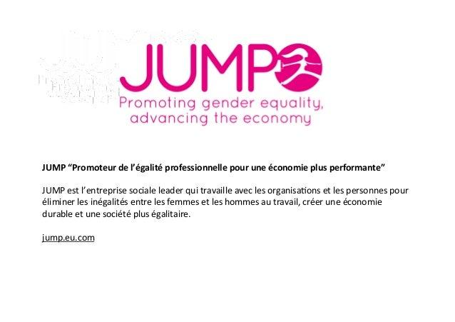 """JUMP  """"Promoteur  de  l'égalité  professionnelle  pour  une  économie  plus  performante""""      JUMP..."""
