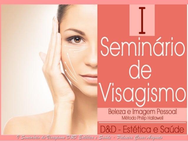 1° SIMPÓSIO DE VISAGISMO  I Seminário de Visagismo D&D Estética e Saúde - Palestra Cesar Augusto