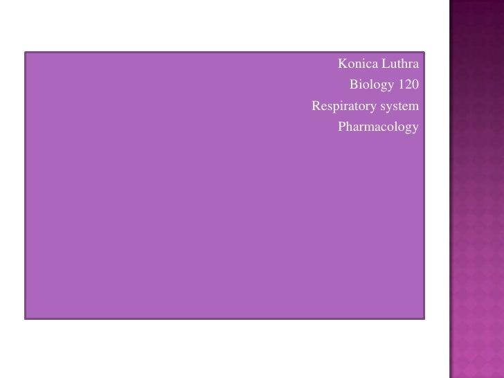Konica Luthra<br />Biology 120<br />Respiratory system<br />Pharmacology<br />