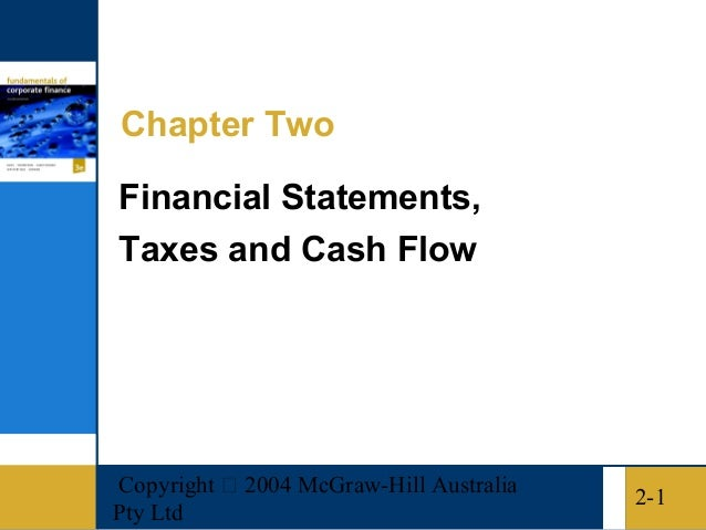 Copyright  2004 McGraw-Hill AustraliaPty Ltd2-1Chapter TwoFinancial Statements,Taxes and Cash Flow