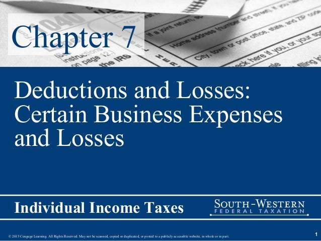 Chapter 7   Deductions and Losses:   Certain Business Expenses   and Losses   Individual Income Taxes© 2013 Cengage Learni...
