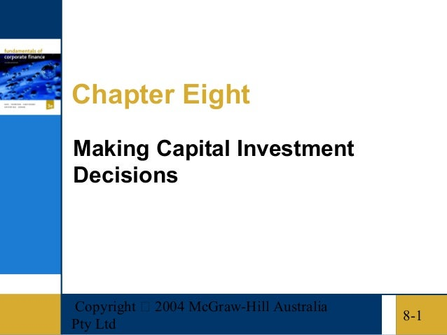 Copyright  2004 McGraw-Hill AustraliaPty Ltd8-1Chapter EightMaking Capital InvestmentDecisions