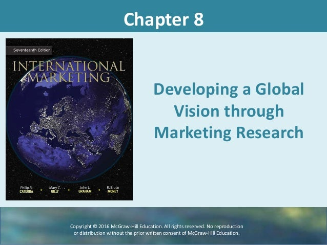 Chapter 8 Developing a Global Vision through Marketing Research Copyright © 2016 McGraw-Hill Education. All rights reserve...