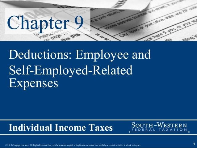 Chapter 9   Deductions: Employee and   Self-Employed-Related   Expenses   Individual Income Taxes© 2013 Cengage Learning. ...