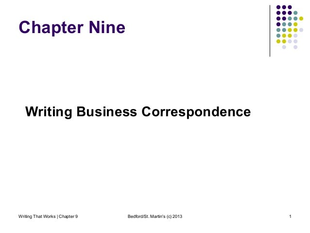 Writing That Works | Chapter 9 Bedford/St. Martin's (c) 2013 1 Chapter Nine Writing Business Correspondence