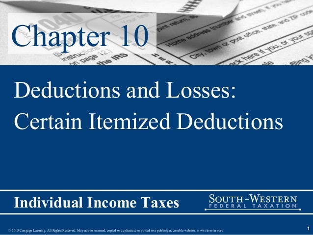 Chapter 10   Deductions and Losses:   Certain Itemized Deductions   Individual Income Taxes© 2013 Cengage Learning. All Ri...