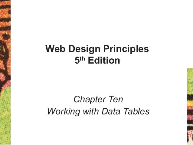 Web Design Principles 5th Edition Chapter Ten Working with Data Tables