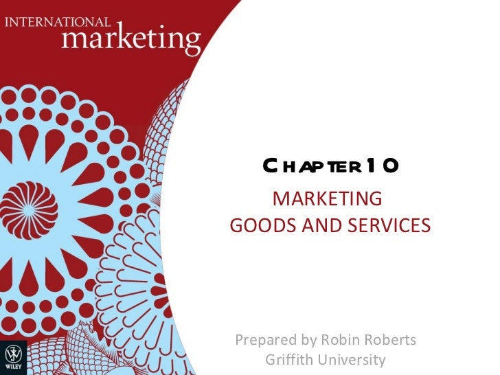 Chapter 10 MARKETING  GOODS AND SERVICES Prepared by Robin Roberts Griffith University