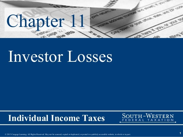 Chapter 11   Investor Losses   Individual Income Taxes© 2013 Cengage Learning. All Rights Reserved. May not be scanned, co...