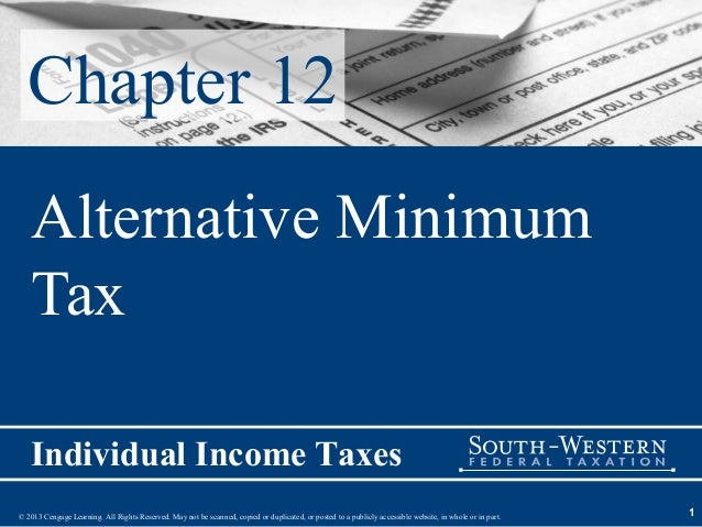 Chapter 12   Alternative Minimum   Tax   Individual Income Taxes© 2013 Cengage Learning. All Rights Reserved. May not be s...