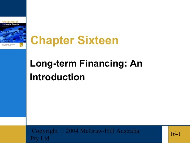 Copyright  2004 McGraw-Hill AustraliaPty Ltd16-1Chapter SixteenLong-term Financing: AnIntroduction