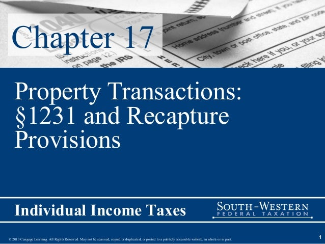 Chapter 17   Property Transactions:   §1231 and Recapture   Provisions   Individual Income Taxes© 2013 Cengage Learning. A...