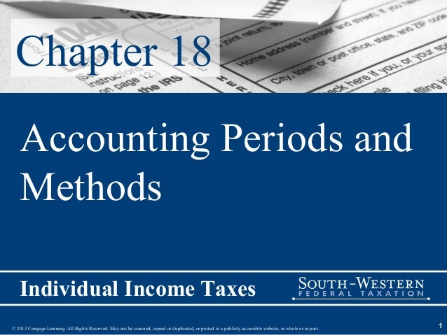 Chapter 18   Accounting Periods and   Methods   Individual Income Taxes© 2013 Cengage Learning. All Rights Reserved. May n...