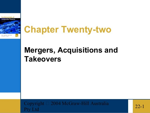 Copyright  2004 McGraw-Hill AustraliaPty Ltd22-1Chapter Twenty-twoMergers, Acquisitions andTakeovers