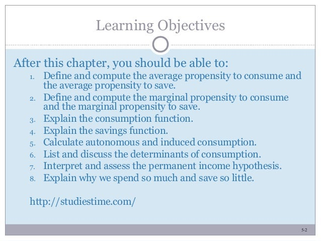 5-2 Learning Objectives After this chapter, you should be able to: 1. Define and compute the average propensity to consume...