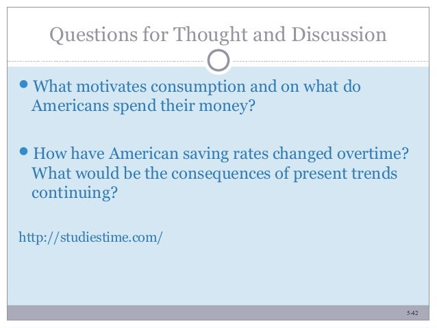 5-42 Questions for Thought and Discussion What motivates consumption and on what do Americans spend their money? How hav...