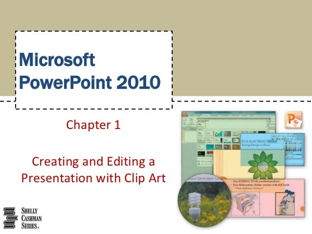 MicrosoftPowerPoint 2010        Chapter 1  Creating and Editing aPresentation with Clip Art
