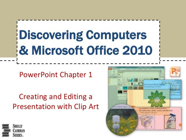 Discovering Computers & Microsoft Office 2010 PowerPoint Chapter 1 Creating and Editing a Presentation with Clip Art
