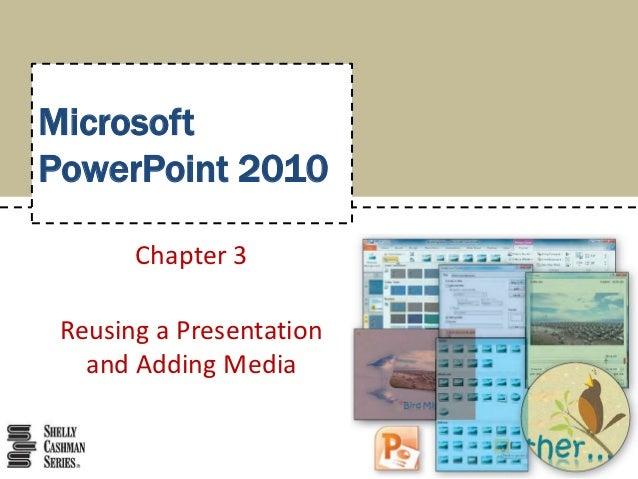 MicrosoftPowerPoint 2010       Chapter 3 Reusing a Presentation   and Adding Media