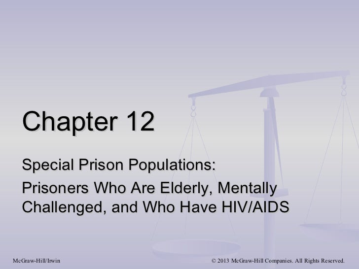 Chapter 12   Special Prison Populations:   Prisoners Who Are Elderly, Mentally   Challenged, and Who Have HIV/AIDSMcGraw-H...