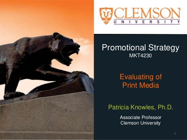 Promotional Strategy MKT4230 Evaluating of Print Media Patricia Knowles, Ph.D. Associate Professor Clemson University 1