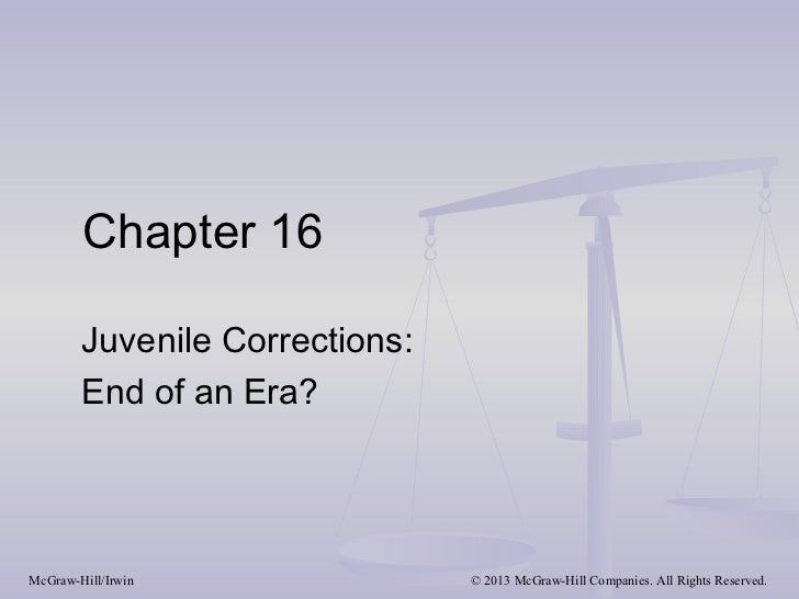 Chapter 16        Juvenile Corrections:        End of an Era?McGraw-Hill/Irwin               © 2013 McGraw-Hill Companies....