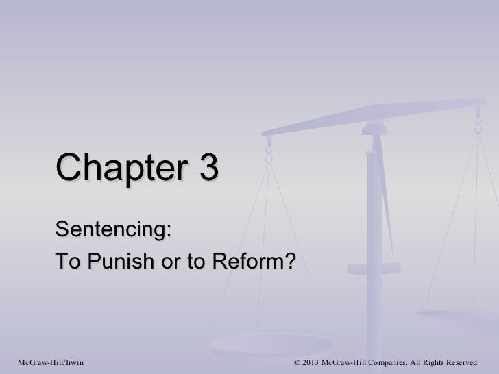 Chapter 3         Sentencing:         To Punish or to Reform?McGraw-Hill/Irwin              © 2013 McGraw-Hill Companies. ...